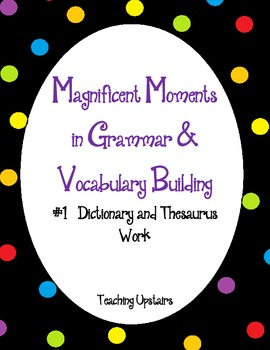 Magnificent Moments in Grammar & Vocabulary Building: #1Dictionary and Thesaurus