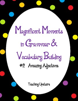 Magnificent Moments in Grammar & Vocabulary Building: #2 Amazing Adjectives