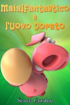 Maialfantastico e l'Uovo Dorato (Italian Edition)