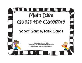 Main Idea- Guess the Category- Scoot Game/Gallery Walk/Task Cards
