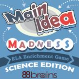 Main Idea Madness: Science Edition (ELA Enrichment Game)