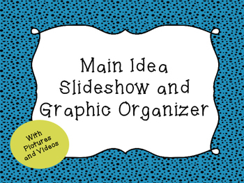 Main Idea Slideshow with Pictures and Videos and Graphic Organizer