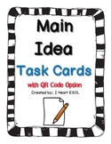 Main Idea Task Cards-  with QR Code Option