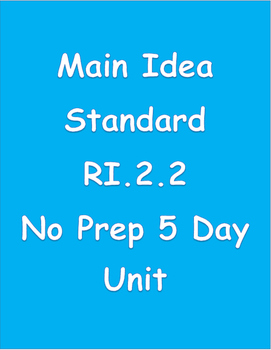 CCSS RI2.2 Main Idea Unit - No Prep for 5 days.