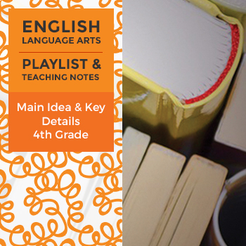 Main Idea and Key Details - Fourth Grade - Playlist and Te
