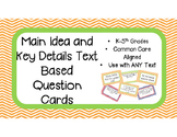 Main Idea and Key Details Text Based Question Cards for Any Text