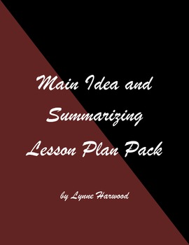 Main Idea and Summarizing Lesson Plan Pack