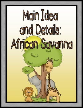 Main Ideas and Details: AFRICAN SAVANNA & ANIMALS BUNDLE {60 pages}