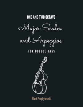 Major Scales and Arpeggios - One and Two Octaves for Double Bass
