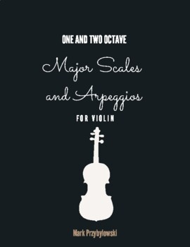 Major Scales and Arpeggios - One and Two Octaves for Violin