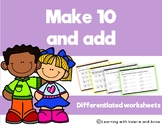 Make 10 and Add - Differentiated Worksheets