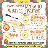 Make 10 with 10 Frames - Flower Themed Activity
