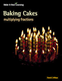 Make It Real: Baking Cakes - Multiplying Fractions