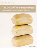 Make It Real: Cost of Homemade Bread - Working with Fractions, Decimals, & Units