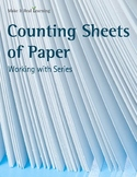 Make It Real: Counting Sheets of Paper: Working with Series