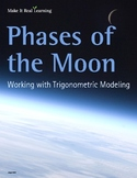 Make It Real: Phases of the Moon: Working with Trigonometric Modeling