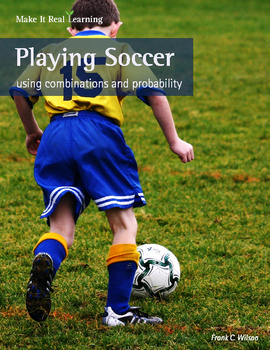 Make It Real: Playing Soccer - Using Combinations and Probability
