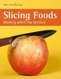 Make It Real: Slicing Foods: Working with Cross Sections