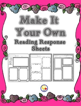 Make It Your Own Reading Response Sheets