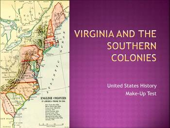 Make Up Test for Virginia and the Southern Colonies