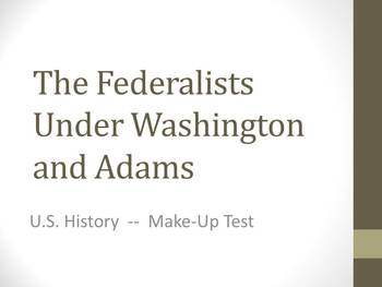 Make Up Test on the Federalists under Washigton and Adams