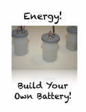 Make Your Own Battery! Potential Energy to Kinetic, Chemical to Electrical