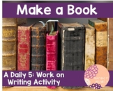 Make a Book- A Daily 5 Work on Writing Activity
