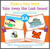 Make a New Word: Take Away the Last Sound [Phonemic Awareness FlipCards, Set 2A]