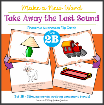 Make a New Word: Take Away the Last Sound [Phonemic Awareness FlipCards, Set 2B]