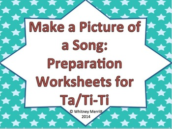 Make a Picture of a Song: Ta/Ti-Ti Preparation/Practice Worksheets