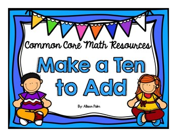 Make a Ten to Add {Common Core Math Resources}