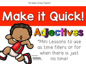 Make it Quick!  Adjectives