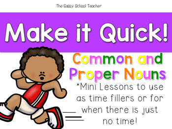 Make it Quick!  Common and Proper Nouns