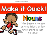 Make it Quick!  Nouns