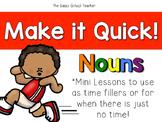 Make it Quick!  Nouns