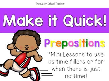 Make it Quick!  Prepositions