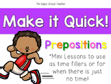 Make it Quick!  Prepositions