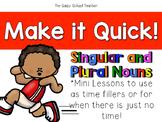 Make it Quick!  Singular and Plural Nouns