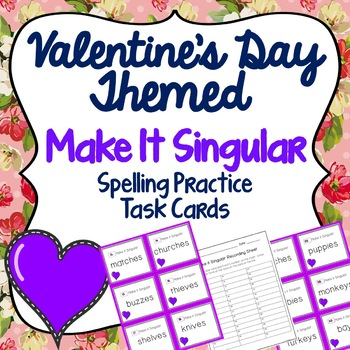 40 Make it Singular Task Cards Valentine's Day Themed, Scoot and Games, Storage