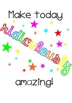 Make today ridiculously amazing poster
