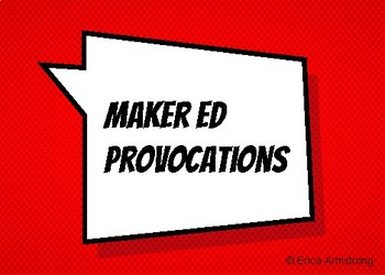 Maker Ed Provocations for Makerspaces and Inquiry