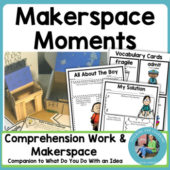 MakerSpace Moments in Literature What Do You Do With an Idea?