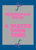 Makerspace Rules Poster - Watch Your Time