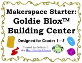 Makerspace Starter: Goldie Blox™ Building Center