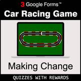 Making Change | Car Racing Game | Google Forms | Digital Rewards
