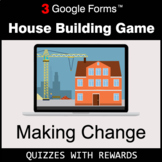 Making Change | House Building Game | Google Forms | Digit
