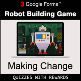 Making Change | Robot Building Game | Google Forms | Digit