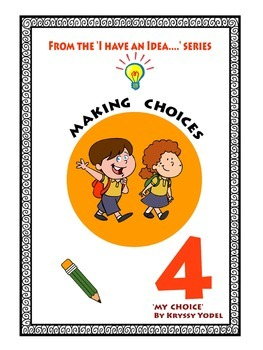 Making Choices! NUMBER 4 from the I HAVE AN IDEA Series   'My Choice'