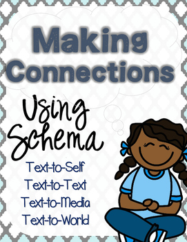 Making Connections & Using Schema : Text-to-Self, Text, Media, and World
