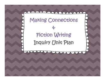 Making Connections and Fiction Writing Inquiry Unit Plan